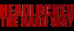 HEADLOCKED THE HARD WAY…