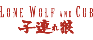 "EXPERIENCE THE EPIC MASTERPIECE ""LONE WOLF AND CUB"" LIKE NEVER BEFORE!"