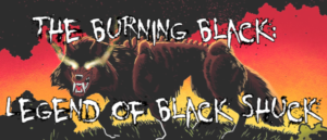 Marty's Kickstarter Pick … The Burning Black: Legend of Black Shuck