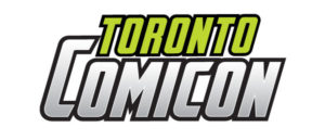 The Best Comic Convention in Canada … Toronto Comicon 2019