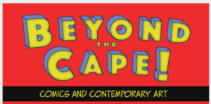 Comics influence contemporary artists: soaring beyond the cape