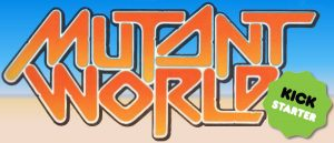 Marty's Kickstarter Pick – Mutant World & Son of Mutant World