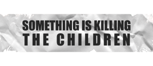 James Tynion IV & Werther Dell'Edera's SOMETHING IS KILLING THE CHILDREN is Now An Ongoing Series