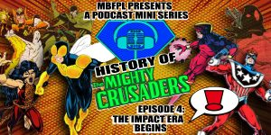 "History Of The Mighty Crusaders – Episode 4 – ""The Impact Era Begins!"""