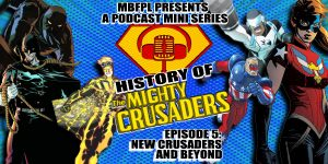 "History Of The Mighty Crusaders – Episode 5 – ""New Crusaders And Beyond"""