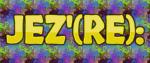 JEZ'(RE): Life in the Caronavirus 2020 LOCKDOWN