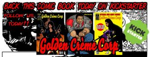 IT'S MAD MAX MEETS HUNGER GAMES:THE GOLDEN CREME CORP KICKSTARTER IS LIVE!!