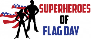 SUPERHEROES OF FLAG DAY