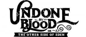 UNDONE BY BLOOD or THE OTHER SIDE OF EDEN #1