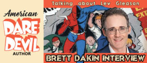 American Daredevil, Brett Dakin, Lev Gleason and the origins of comic books!