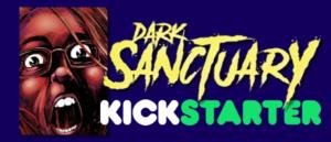Marty's Kickstarter Pick … Dark | Sanctuary