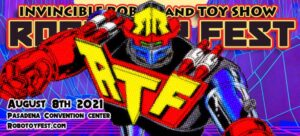 ROBO TOY FEST 2021 IS COMING BACK ON SUNDAY, AUGUST 8TH2021 TO THE PASADENA CONVENTION CENTER!