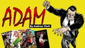 """INDIE COMICS VETERAN ANDREW CLARK LAUNCHES """"ADAM"""" KICKSTARTER."""