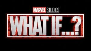 """Marvel Studios' """"What If…?"""" Trailer And Poster Released"""