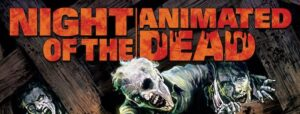 """""""Night of the Animated Dead"""" Is Coming To Get You"""