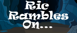 Ric Rambles On…Episode 6